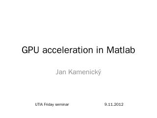 GPU acceleration in Matlab - the Department o...