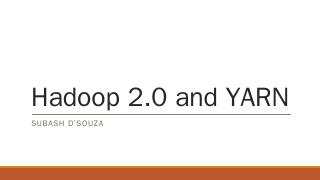 Hadoop 2.0 and YARN - Meetup