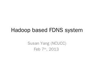 Hadoop based FDNS sys...