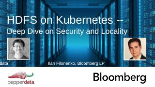 HDFS on Kubernetes -- Deep Dive on Security a...