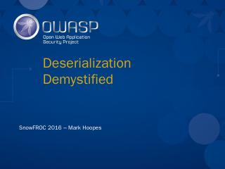 Hoopes_Deserialization-SnowFROC16.pptx - owasp