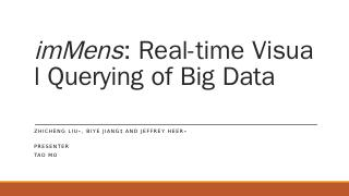 ImMens: Real-time Visual Querying of Big Data
