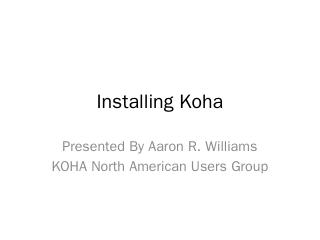 Installing Koha - Koha US Users Group