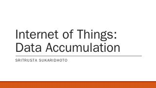 Internet of Things: Data Accumulation - Sritr...