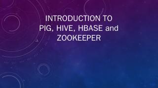 INTRODUCTION TO PIG, HIVE, HBASE and ZOOKEEPER