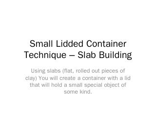 Lidded Container Technique  Slab Building