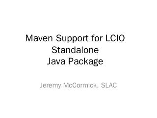 Maven Support for LCIO Standalone Java Packag...