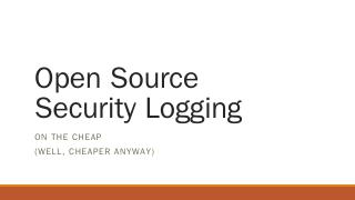 Open Source Secuirty Logging - ISSA Phoenix
