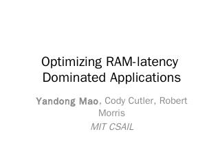 Optimizing RAM-latency Dominated Applications...