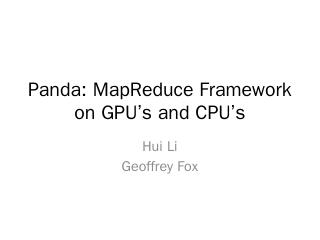 Panda: MapReduce Framework on GPU's and CPU's