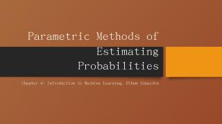 Parametric Methods of Estimating Probabilities