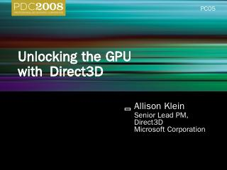 PC05: Unlocking the GPU with Direct3D