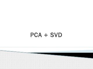 PCA + SVD Motivation