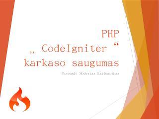 PHP CodeIgniter karkaso saugumas