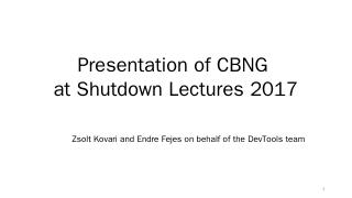 Presentation of CBNG at Shutdown Lectures 201...
