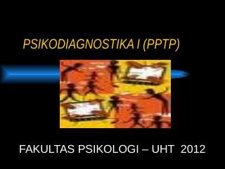 psikodiagnostika i (pptp) - Psikologi UHT 2012