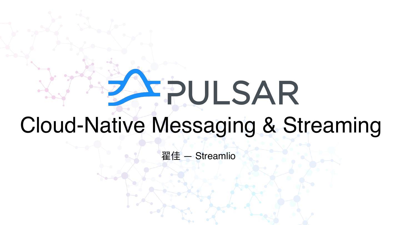 Pulsar-Cloud Native Messaging & Streaming
