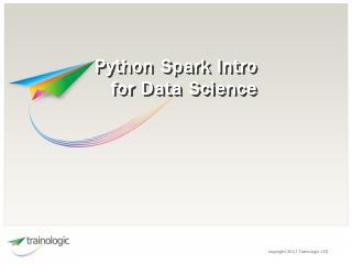 Python Spark Intro for Data Science - Trainol...
