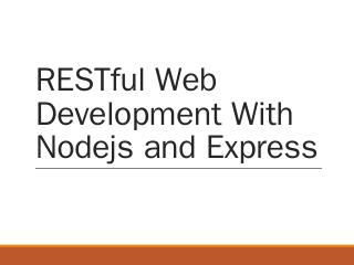 RESTful Web Development With Nodejs and Express