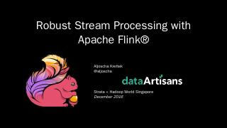 Robust Stream Processing with Apache Flink
