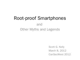 Root-proof Smartphones - CanSecWest