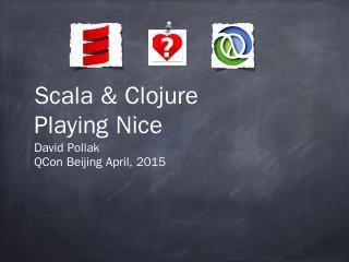 Scala & Clojure Playing Nice David Pollak QCo...