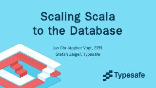 Scaling Scala to the Database - Slick