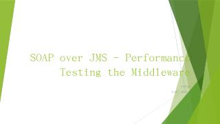 SOAP over JMS - Performance Testing the Middl...