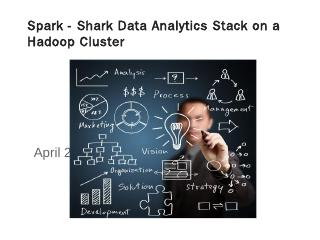 Spark - Shark Data Analytics Stack on a Hadoo...