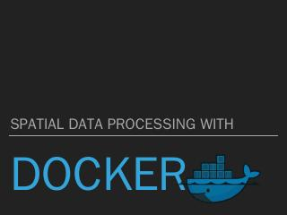 spatial_data_processing_with_docker.pptx - FO...