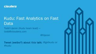 Kudu: Fast Analytics on Fast Data