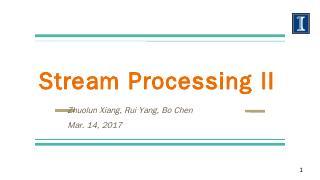 Stream Processing II Zhuolun Xiang, Rui Yang,...