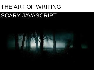 The Art Of Writing Scary Javascript - Anixir ...
