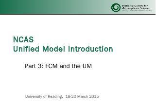 UM_Tutorial_Part3_FCM.pptx - NCAS-CMS