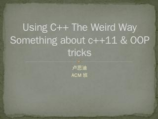 Using C++ The Weird Way Something about c++11...