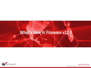What's New in Fireware v12.0 - WatchGuard