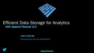 with Apache Parquet 2.0 Julien Le Dem @J_ Pro...